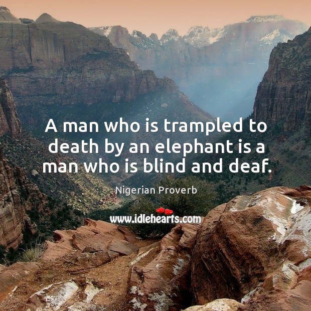 Image, A man who is trampled to death by an elephant is a man who is blind and deaf.