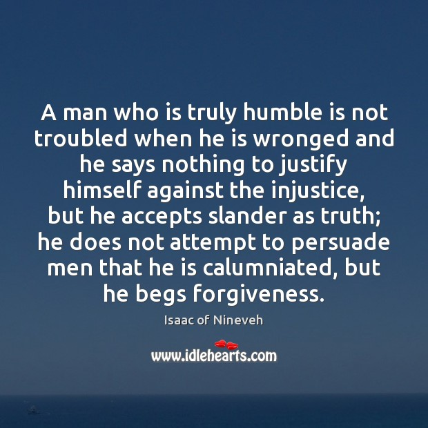 A man who is truly humble is not troubled when he is Isaac of Nineveh Picture Quote