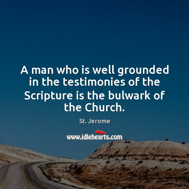 A man who is well grounded in the testimonies of the Scripture St. Jerome Picture Quote