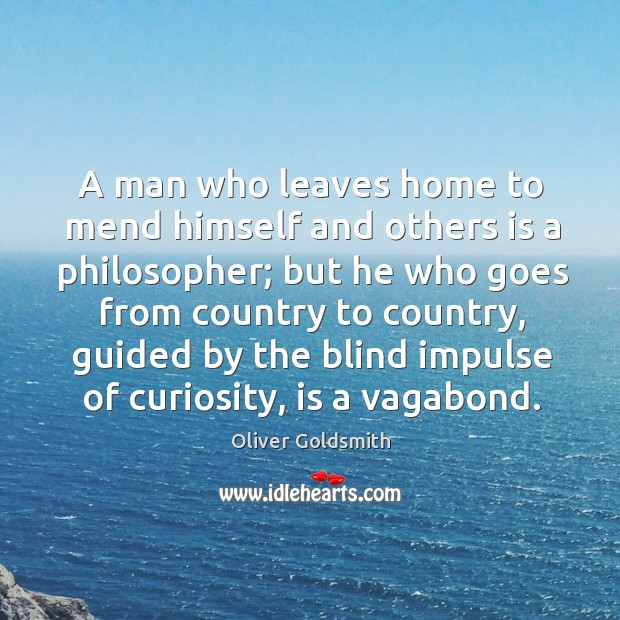 Image, A man who leaves home to mend himself and others is a philosopher;