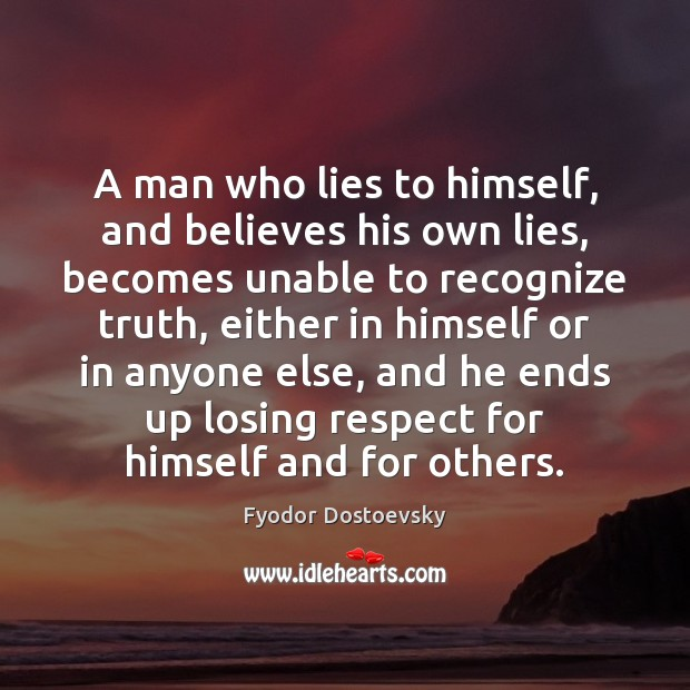 A man who lies to himself, and believes his own lies, becomes Fyodor Dostoevsky Picture Quote