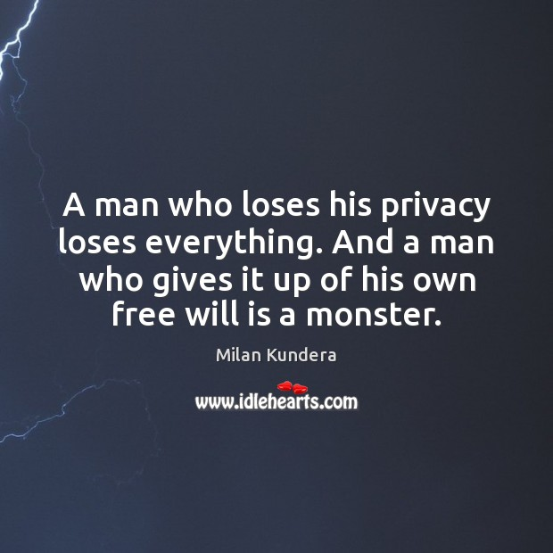 A man who loses his privacy loses everything. And a man who Milan Kundera Picture Quote