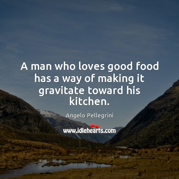 Image, A man who loves good food has a way of making it gravitate toward his kitchen.