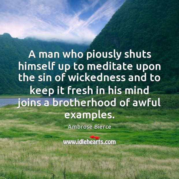 A man who piously shuts himself up to meditate upon the sin Ambrose Bierce Picture Quote