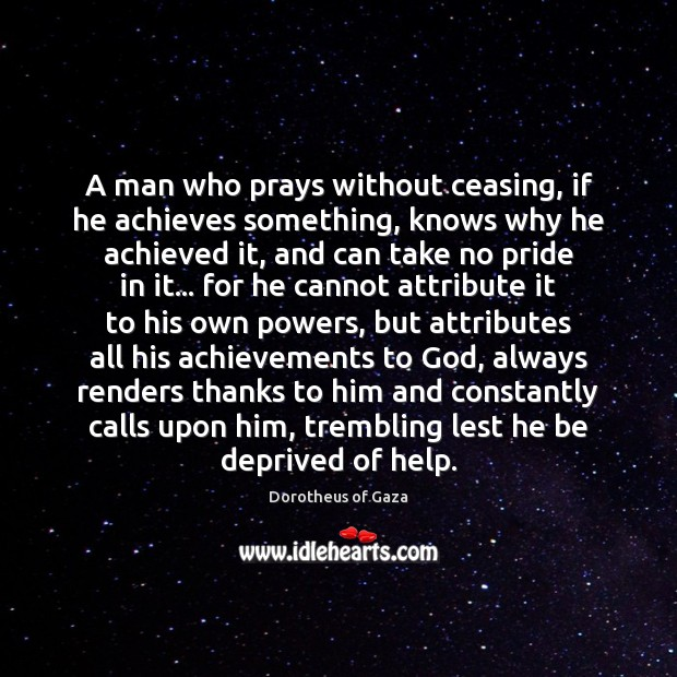 Image, A man who prays without ceasing, if he achieves something, knows why