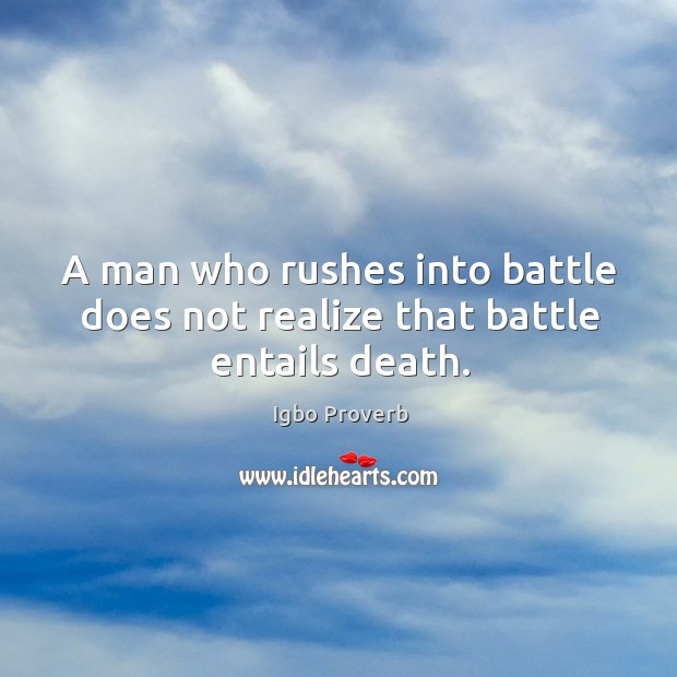 A man who rushes into battle does not realize that battle entails death. Igbo Proverbs Image