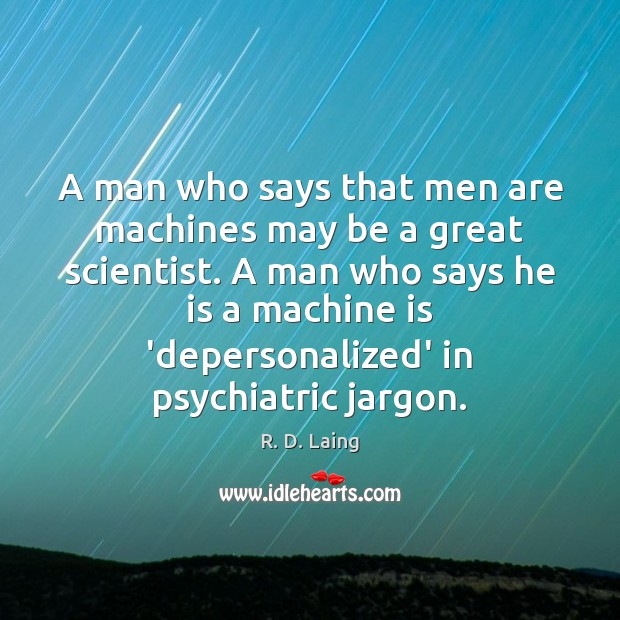 Image, A man who says that men are machines may be a great