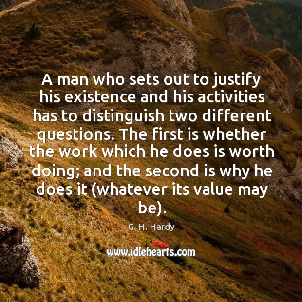 A man who sets out to justify his existence and his activities Image