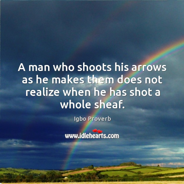 A man who shoots his arrows as he makes them does not realize Igbo Proverbs Image