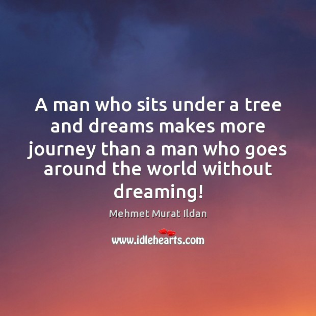 A man who sits under a tree and dreams makes more journey Dreaming Quotes Image