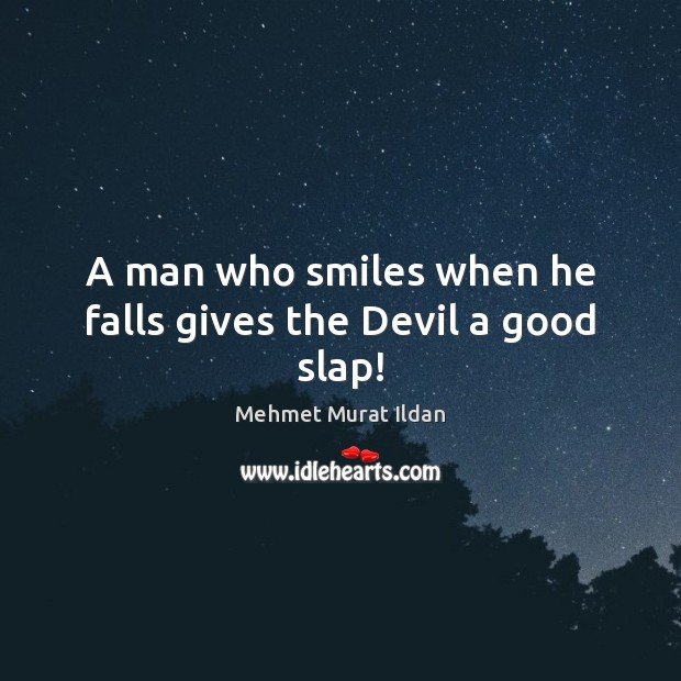Image, A man who smiles when he falls gives the Devil a good slap!