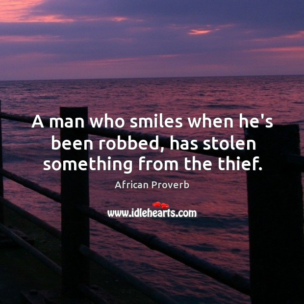 Image, A man who smiles when he's been robbed, has stolen from the thief.