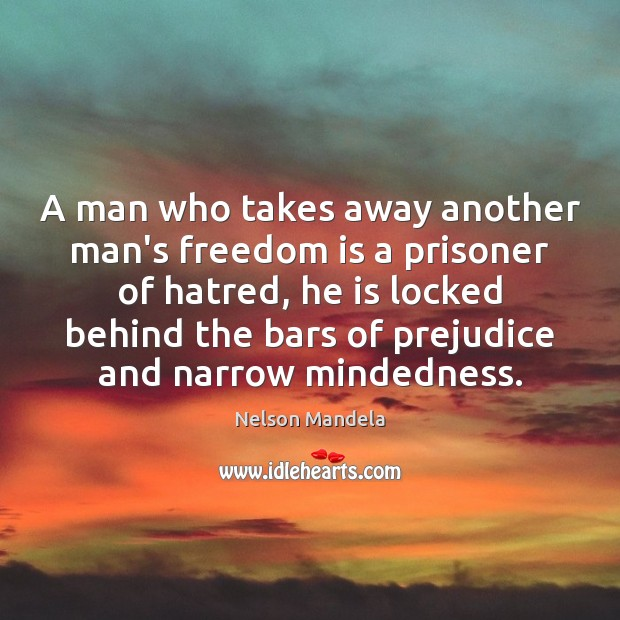 A man who takes away another man's freedom is a prisoner of Image