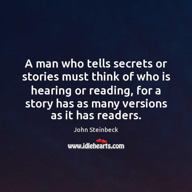 A man who tells secrets or stories must think of who is John Steinbeck Picture Quote