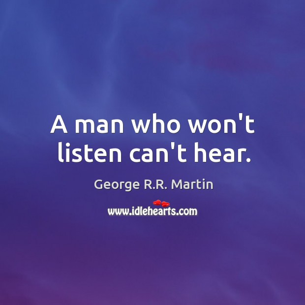 A man who won't listen can't hear. Image