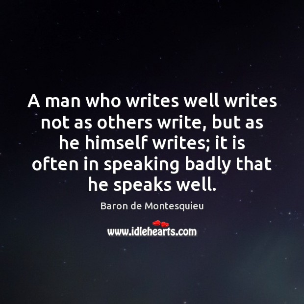A man who writes well writes not as others write, but as Baron de Montesquieu Picture Quote