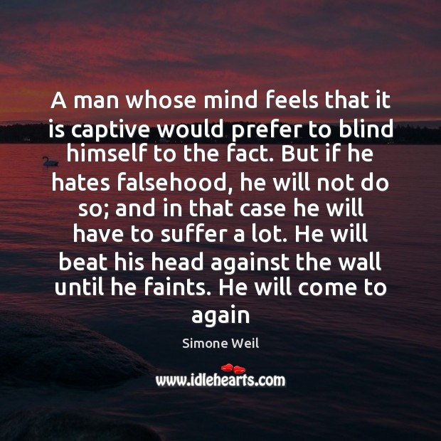 A man whose mind feels that it is captive would prefer to Simone Weil Picture Quote