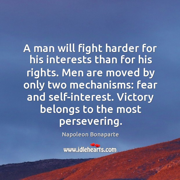 A man will fight harder for his interests than for his rights. Image
