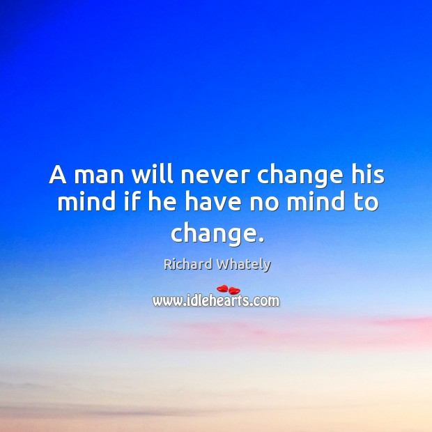 Image, A man will never change his mind if he have no mind to change.