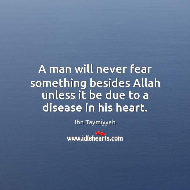 A man will never fear something besides Allah unless it be due to a disease in his heart. Image