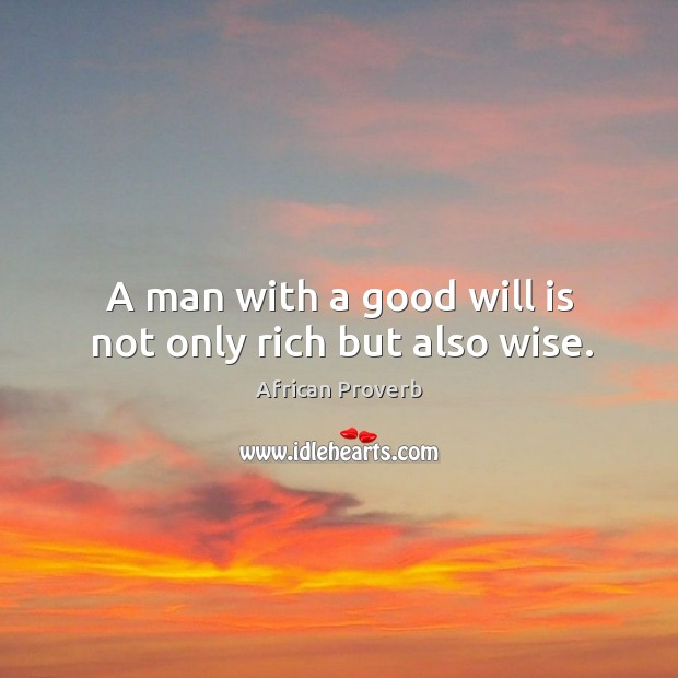 Image, A man with a good will is not only rich but also wise.