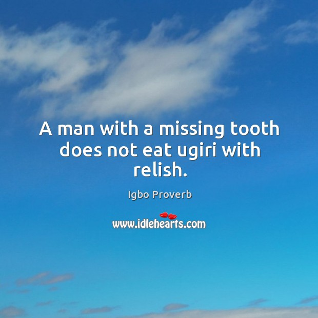 A man with a missing tooth does not eat ugiri with relish. Igbo Proverbs Image
