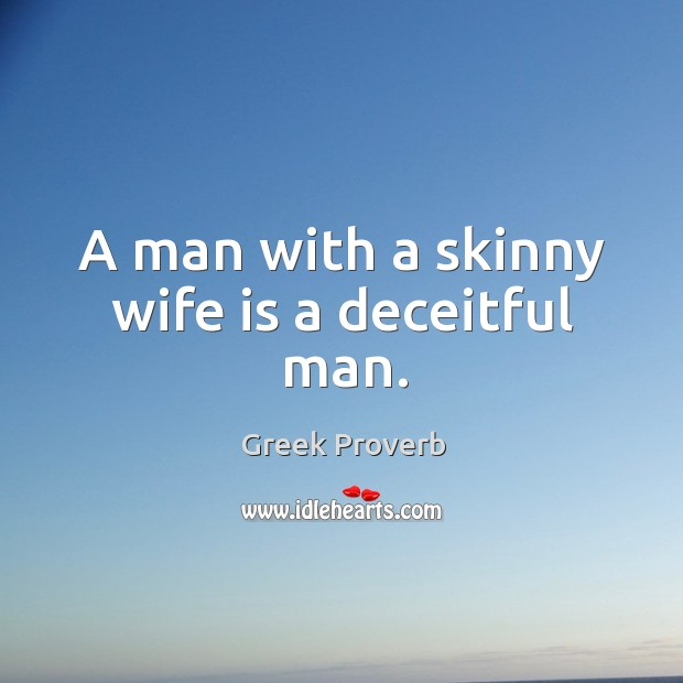 Image, A man with a skinny wife is a deceitful man.