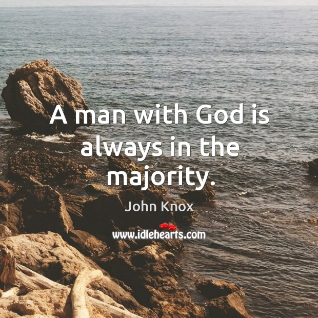 A man with God is always in the majority. John Knox Picture Quote