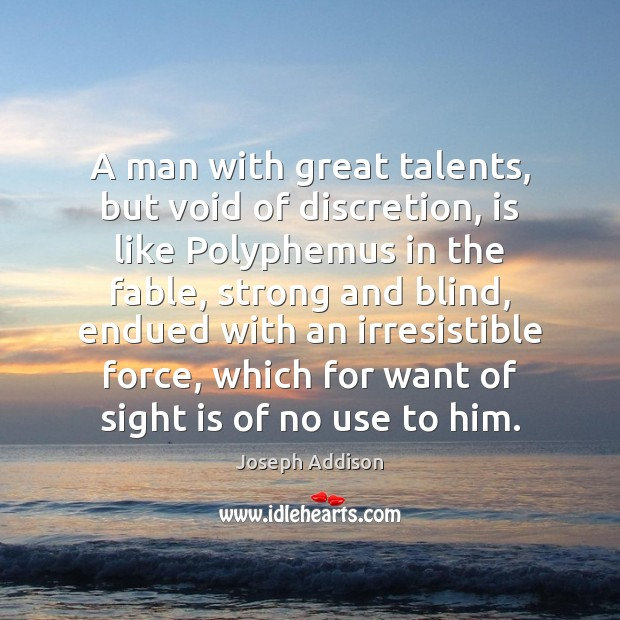A man with great talents, but void of discretion, is like Polyphemus Joseph Addison Picture Quote