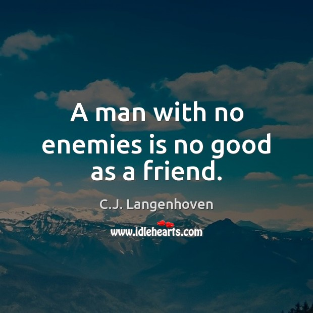 Image, A man with no enemies is no good as a friend.