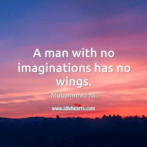 Image, A man with no imaginations has no wings.