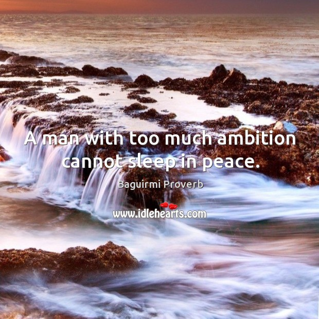 A man with too much ambition cannot sleep in peace. Baguirmi Proverbs Image