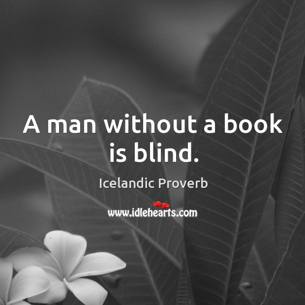 A man without a book is blind. Icelandic Proverbs Image
