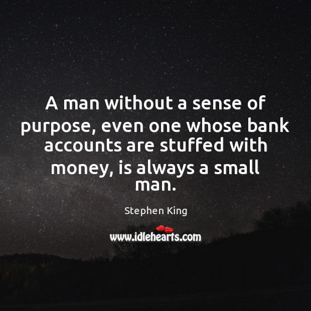 A man without a sense of purpose, even one whose bank accounts Image