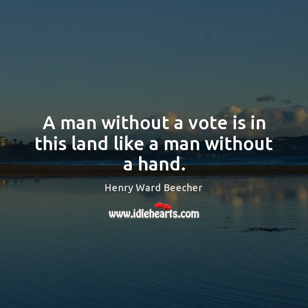 Image, A man without a vote is in this land like a man without a hand.