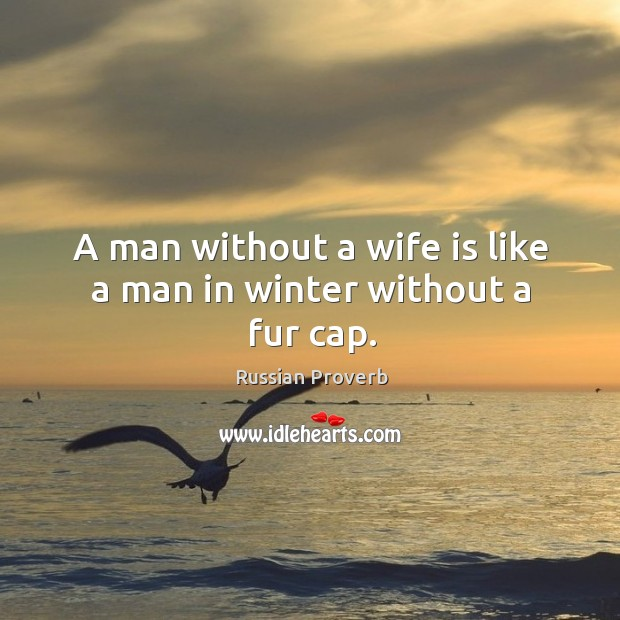A man without a wife is like a man in winter without a fur cap. Image