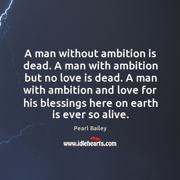 A man without ambition is dead. A man with ambition but no love is dead. Image