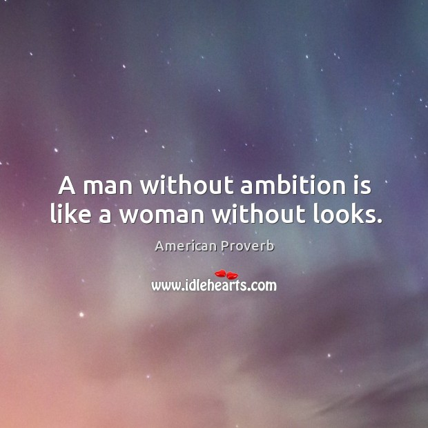 Image, A man without ambition is like a woman without looks.