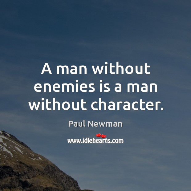 A man without enemies is a man without character. Paul Newman Picture Quote