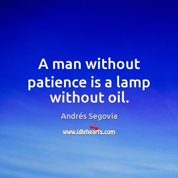 Image, A man without patience is a lamp without oil.