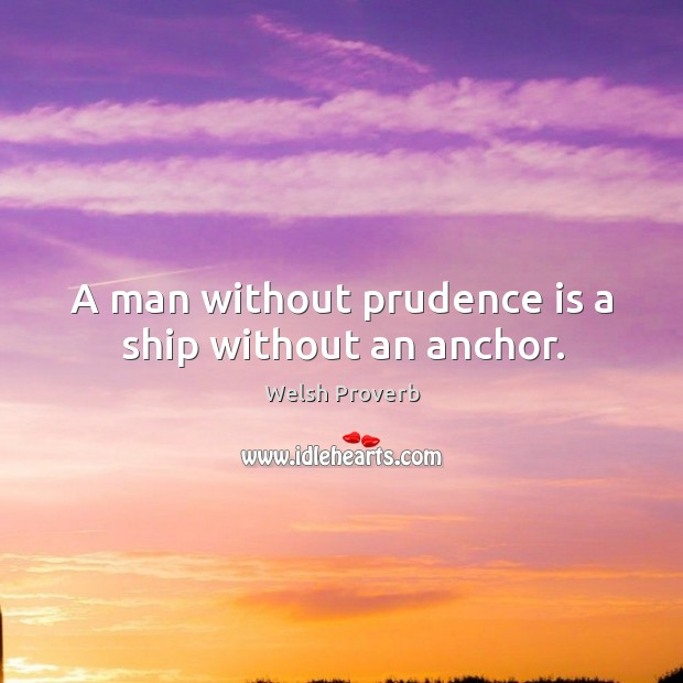 A man without prudence is a ship without an anchor. Welsh Proverbs Image