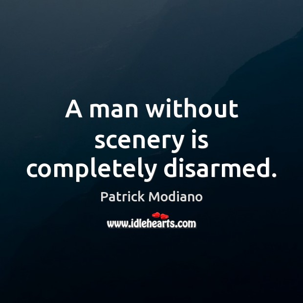 A man without scenery is completely disarmed. Image
