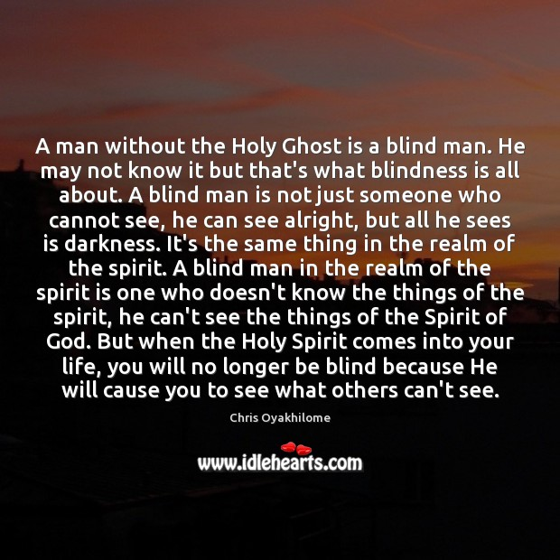 A man without the Holy Ghost is a blind man. He may Chris Oyakhilome Picture Quote