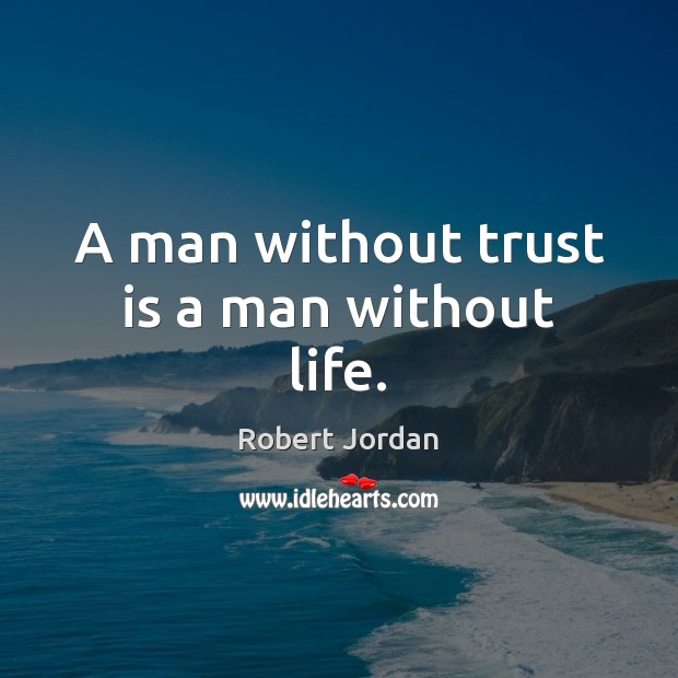 A man without trust is a man without life. Trust Quotes Image
