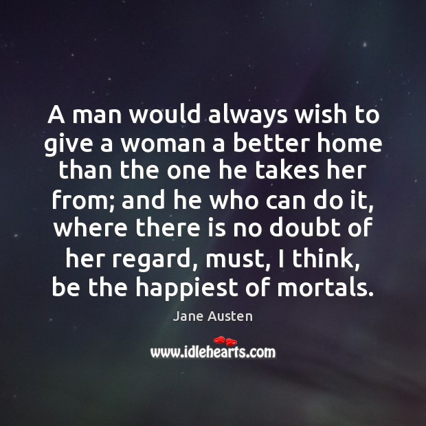 Image, A man would always wish to give a woman a better home