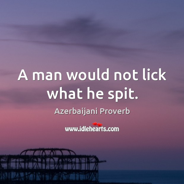 Image, A man would not lick what he spit.