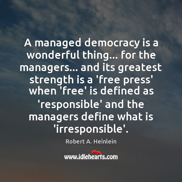 A managed democracy is a wonderful thing… for the managers… and its Robert A. Heinlein Picture Quote