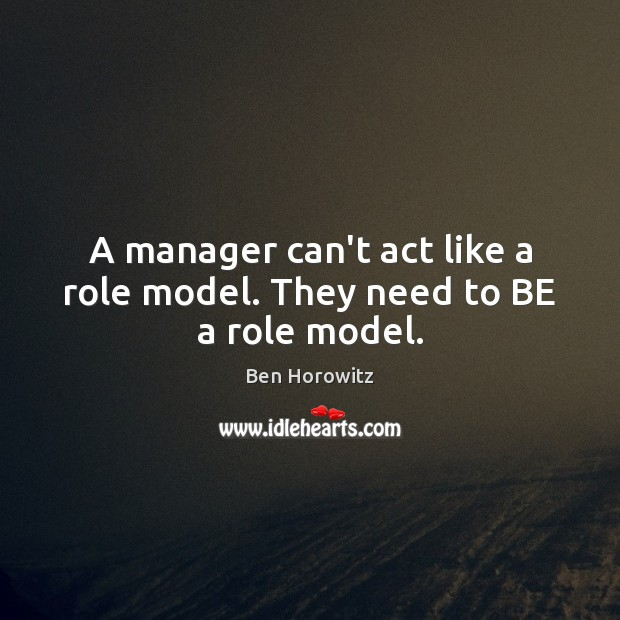 Image, A manager can't act like a role model. They need to BE a role model.