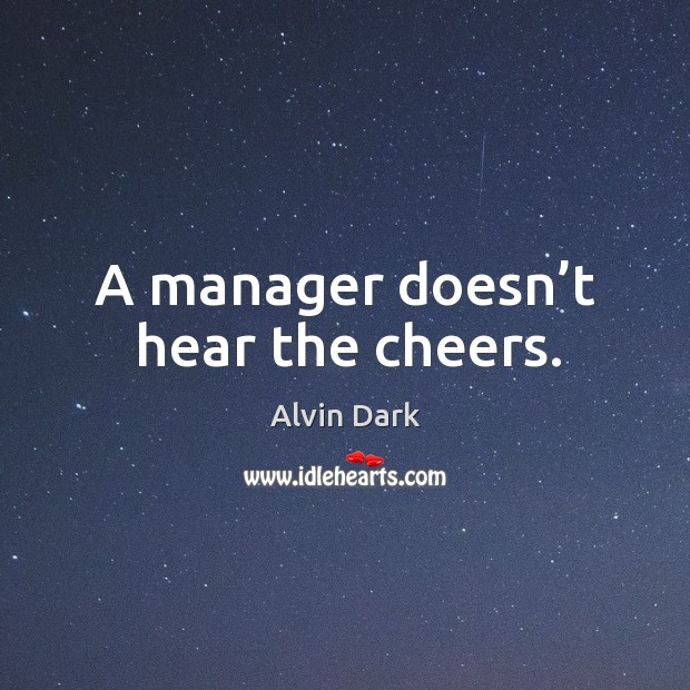 Image, A manager doesn't hear the cheers.