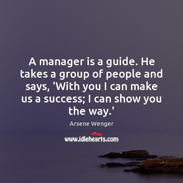A manager is a guide. He takes a group of people and Image